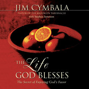 The Life God Blesses: The Secret of Enjoying Gods Favor, by Jim Cymbala