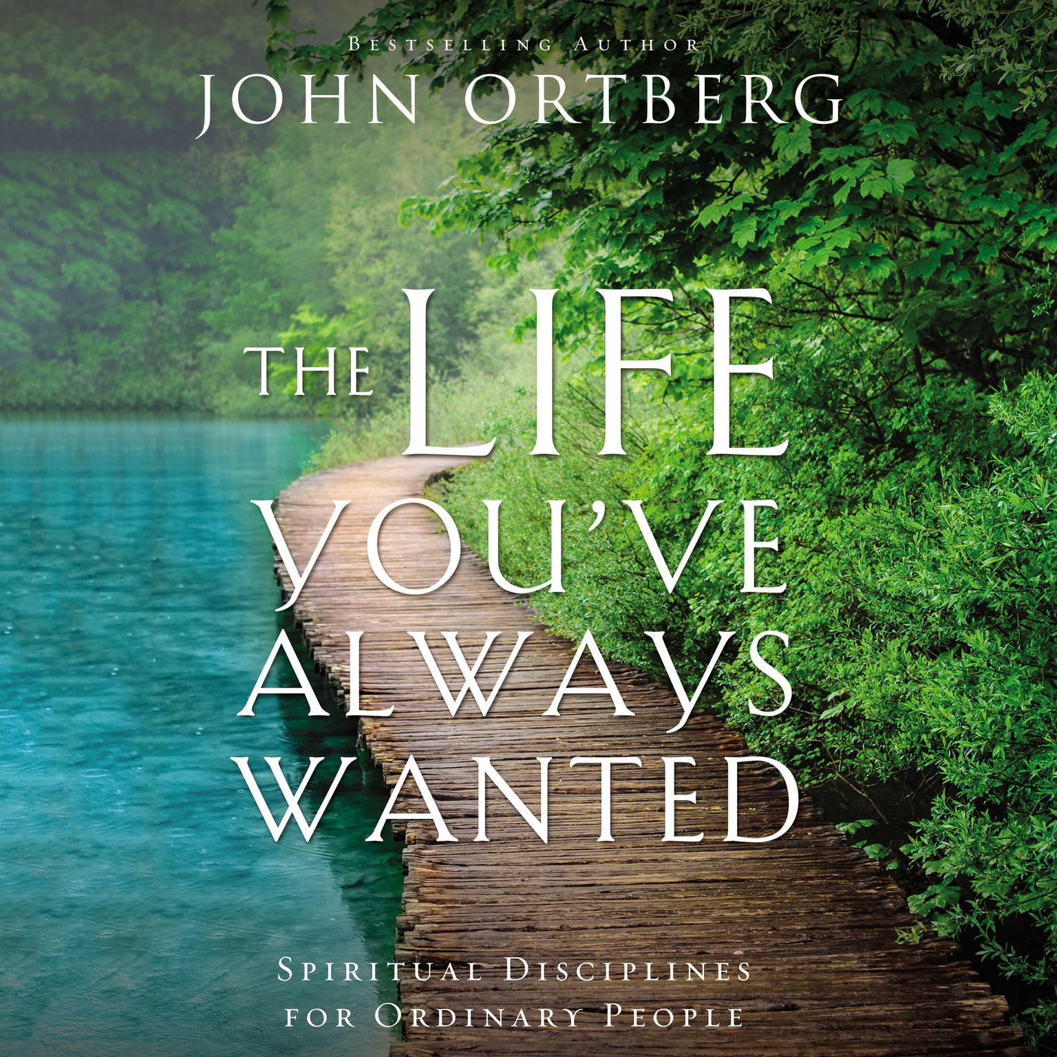 Printable The Life You've Always Wanted: Spiritual Disciplines for Ordinary People Audiobook Cover Art