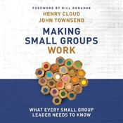 Making Small Groups Work: What Every Small Group Leader Needs to Know, by Henry Cloud, John Townsend