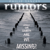 Rumors of Another World: What on Earth Are We Missing?, by Philip Yancey