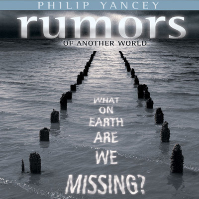 Rumors of Another World: What on Earth Are We Missing? Audiobook, by Philip Yancey