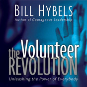 The Volunteer Revolution: Unleashing the Power of Everybody, by Bill Hybels
