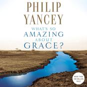 Whats So Amazing About Grace?, by Philip Yancey