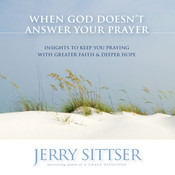 When God Doesnt Answer Your Prayer: Insights to Keep You Praying with Greater Faith and Deeper Hope, by Jerry Sittser