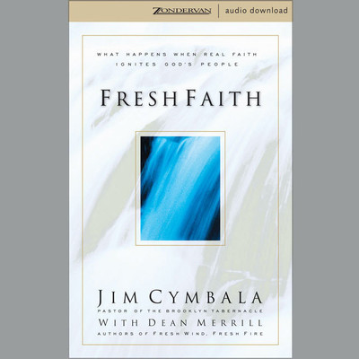 Fresh Faith: What Happens When Real Faith Ignites Gods People Audiobook, by Jim Cymbala