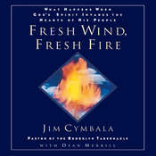Fresh Wind, Fresh Fire: What Happens When Gods Spirit Invades the Hearts of His People, by Jim Cymbala