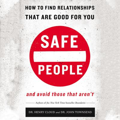 Safe People: How to Find Relationships That Are Good for You and Avoid Those That Arent Audiobook, by John Townsend