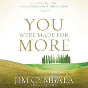 You Were Made for More: The Life You Have, the Life God Wants You to Have, by Jim Cymbala