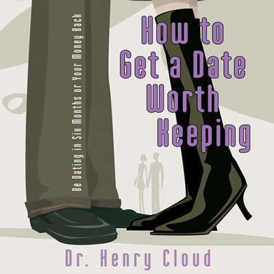 How to Get a Date Worth Keeping Audiobook, by Henry Cloud
