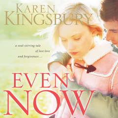 Even Now Audiobook, by Karen Kingsbury