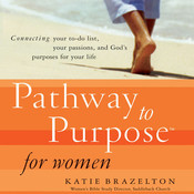 Pathway to Purpose for Women: Connecting your To-do List, Your Passions, and God's Purposes for Your Life, by Katherine Brazelton, Katie Brazelton