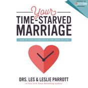Your Time-Starved Marriage: How to Stay Connected at the Speed of Life Audiobook, by Les Parrott, Les and Leslie Parrott, Leslie Parrott