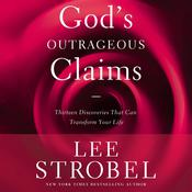 Gods Outrageous Claims: Discover What They Mean for You Audiobook, by Lee Strobel