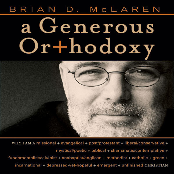 Printable A Generous Orthodoxy: Why I am a missional, evangelical, post/protestant, liberal/conservative, biblical, charismatic/contemplative, fundamentalist/calvinist, anabaptist/anglican, incarnational, depressed-yet-hopeful, emergent, unfinished Christian Audiobook Cover Art