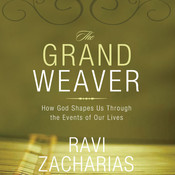 The Grand Weaver: How God Shapes Us through the Events in Our Lives, by Ravi Zacharias