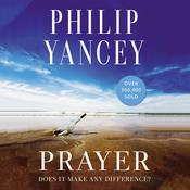 Prayer: Does It Make Any Difference?, by Philip Yancey