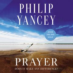 Prayer: Does It Make Any Difference? Audiobook, by Philip Yancey