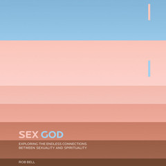 Sex God: Exploring the Endless Connections between Sexuality and Spirituality Audiobook, by Rob Bell