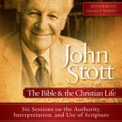 John Stott on the Bible and the Christian Life: Six Sessions on the Authority, Interpretation, and use of Scripture Audiobook, by John R. W. Stott