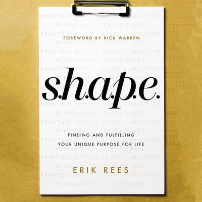 S.H.A.P.E.: Finding and Fulfilling Your Unique Purpose for Life Audiobook, by Erik Rees
