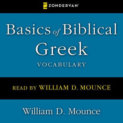 Basics of Biblical Greek Vocabulary Audiobook, by William D. Mounce