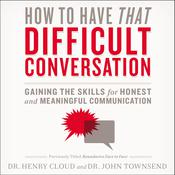 How to Have That Difficult Conversation Youve Been Avoiding: With Your Spouse, Adult Child, Boss, Coworker, Best Friend, Parent, or Someone Youre Dating Audiobook, by Henry Cloud, John Townsend