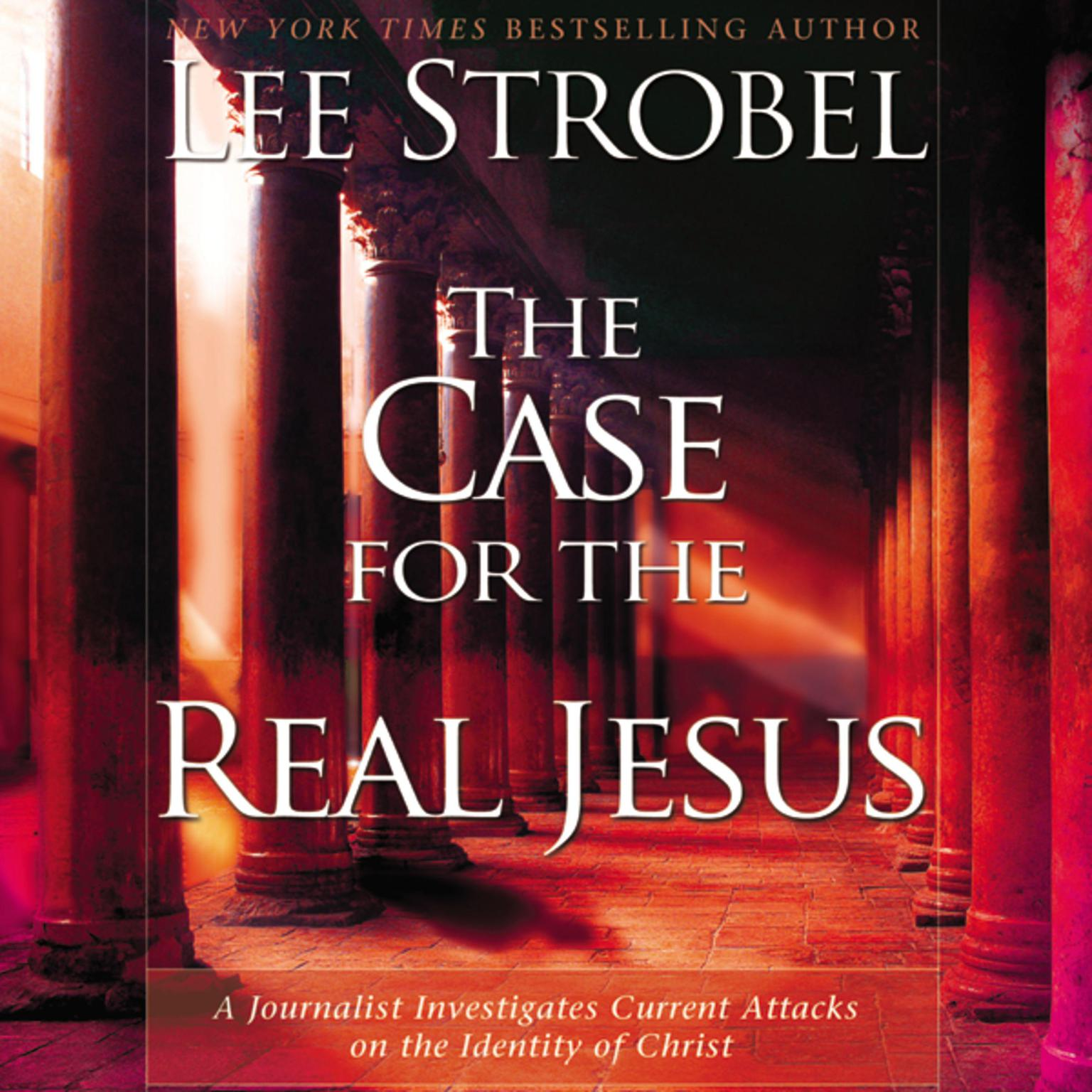 Printable The Case for the Real Jesus: A Journalist Investigates Current Attacks on the Identity of Christ Audiobook Cover Art