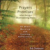 Prayers and Promises When Facing a Life-Threatening Illness: 30 Short Morning and Evening Reflections, by Ed Dobson