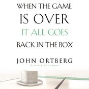 When the Game Is Over, It All Goes Back in the Box, by John Ortberg