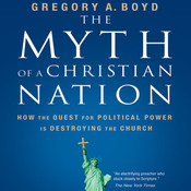 The Myth of a Christian Nation: How the Quest for Political Power Is Destroying the Church, by Gregory A. Boyd