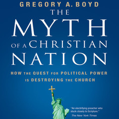 The Myth of a Christian Nation: How the Quest for Political Power Is Destroying the Church Audiobook, by Gregory A. Boyd