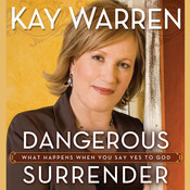 Dangerous Surrender: What Happens When You Say Yes to God, by Kay Warren