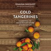 Cold Tangerines: Celebrating the Extraordinary Nature of Everyday Life, by Shauna Niequist