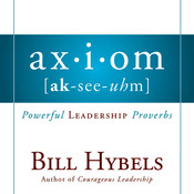 Axiom: Powerful Leadership Proverbs, by Bill Hybels