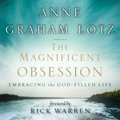 The Magnificent Obsession: Embracing the God-Filled Life, by Anne Graham Lotz