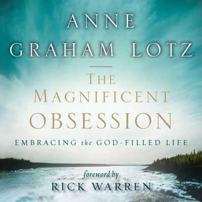 The Magnificent Obsession: Embracing the God-Filled Life Audiobook, by Anne Graham Lotz