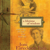 A Lifetime of Wisdom: Embracing the Way God Heals You, by Joni Eareckson Tada