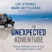 The Unexpected Adventure: Taking Everyday Risks to Talk with People about Jesus, by Lee Strobel, Mark Mittelberg