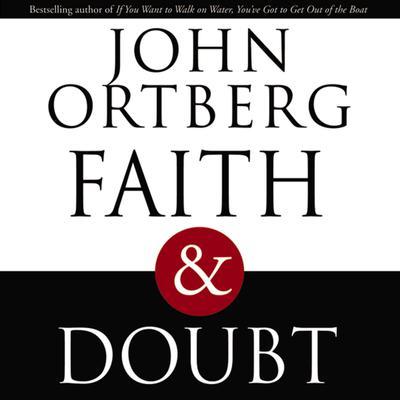 Faith and Doubt Audiobook, by John Ortberg