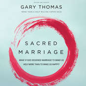Sacred Marriage: What If God Designed Marriage to Make Us Holy More Than to Make Us Happy?, by Gary Thomas