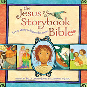 The Jesus Storybook Bible: Every story whispers his name, by Sally Lloyd-Jones