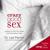 Crazy Good Sex: Putting to Bed the Myths Men Have about Sex, by Les Parrott
