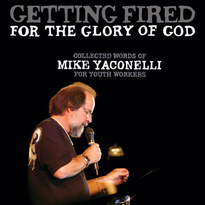 Getting Fired for the Glory of God: Collected Words of Mike Yaconelli for Youth Workers Audiobook, by Mike Yaconelli