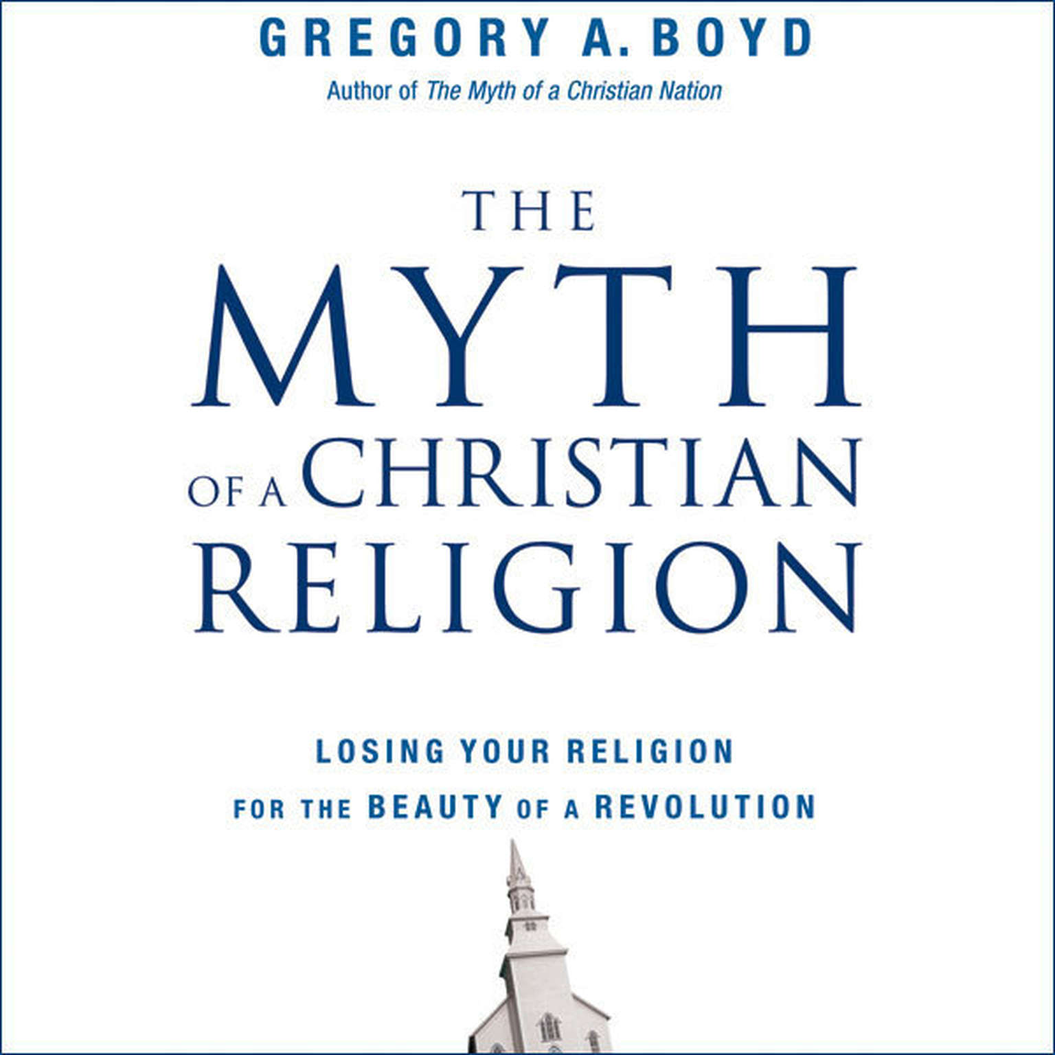 Printable The Myth of a Christian Religion: How Believers Must Rebel to Advance the Kingdom of God Audiobook Cover Art