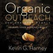 Organic Outreach for Ordinary People: Sharing Good News Naturally, by Kevin G. Harney