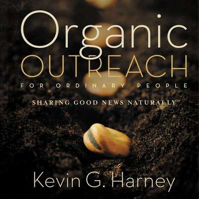 Organic Outreach for Ordinary People: Sharing Good News Naturally Audiobook, by Kevin G. Harney