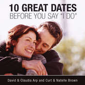 "10 Great Dates before You Say ""I Do"", by Claudia Arp, Curt Brown, David Arp, Natelle Brown"