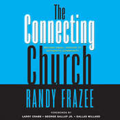 The Connecting Church: Beyond Small Groups to Authentic Community Audiobook, by Randy Frazee