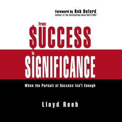 From Success to Significance: When the Pursuit of Success Isn't Enough Audiobook, by Lloyd Reeb