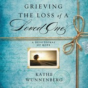 Grieving the Loss of a Loved One: A Devotional of Hope Audiobook, by Kathe Wunnenberg
